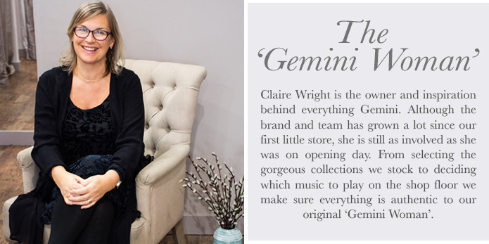 Claire Wright is the owner and inspiration behind everything Gemini. Although the brand and team has grown a lot since our first little store, she is still as involved as she was on opening day. From selecting the gorgeous collections we stock to deciding which music to play on the shop floor we make sure everything is authentic to our original Gemini Woman
